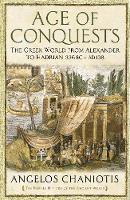 Age of Conquests: The Greek World from Alexander to Hadrian (336 BC - AD 138)