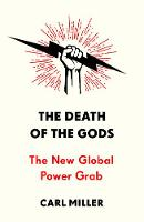 Death Of The Gods: The New Global Power Grab