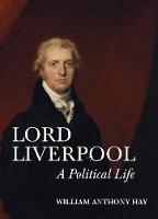 Lord Liverpool: A Political Life