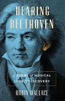 Hearing Beethoven: A Story of Musical Loss and Discovery