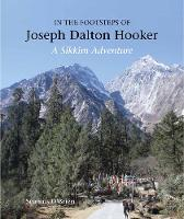 In the Footsteps of Joseph Dalton Hooker: A Sikkim Adventure