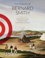 Legacies Of Bernard Smith: Essays on Australian Art, History and Cultural Politics