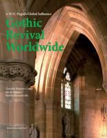 Gothic Revival Worldwide : A.W.N. Pugin's Global Influence