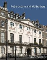 Robert Adam and his Brothers: New light on Britain's leading architectural family