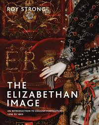 The Elizabethan Image: An Introduction to English Portraiture, 1558-1603