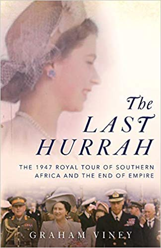 The Last Hurrah: The 1947 Royal Tour of Southern Africa and the End of Empire
