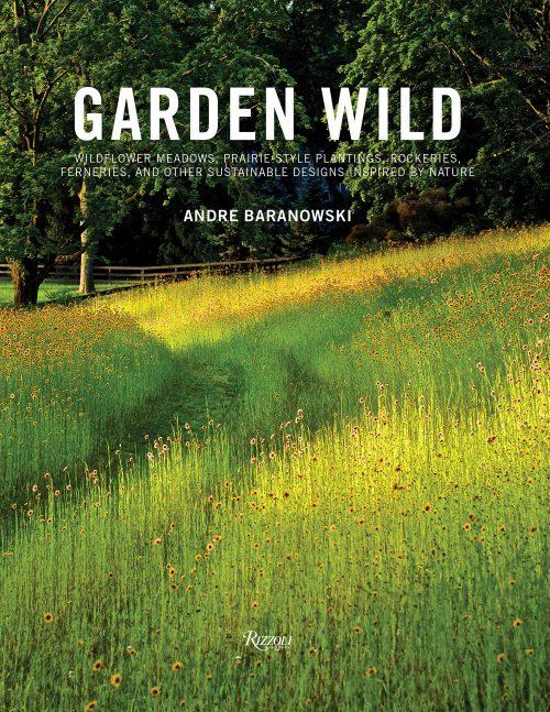 Garden Wild: Wildflower Meadows, Prairie-Style Plantings, Rockeries and Ferneries